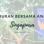 Destinasi Liburan Asik Untuk Anak di Singapura