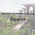 Mengunjungi Taman Bunga yang Menarik dan Cantik di Singapura